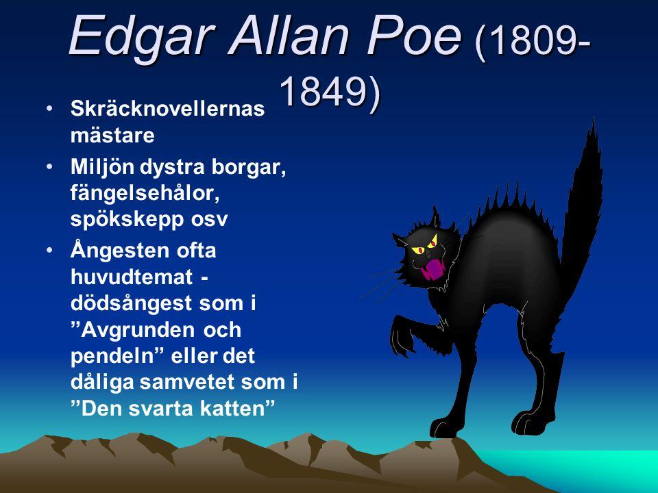 Edgar Allan Poe (1809- 1849) Skräcknovellernas mästare Miljön dystra borgar, fängelsehålor, spökskepp osv Ångesten ofta huvudtemat - dödsångest som i