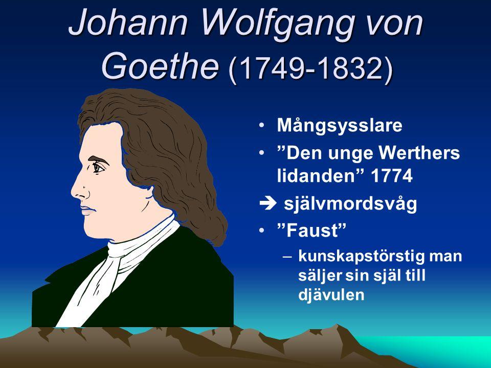 """Johann Wolfgang von Goethe (1749-1832) Mångsysslare """"Den unge Werthers lidanden"""" 1774  självmordsvåg """"Faust"""" –kunskapstörstig man säljer sin själ til"""