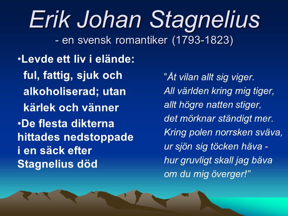 """Erik Johan Stagnelius - en svensk romantiker (1793-1823) """"Åt vilan allt sig viger. All världen kring mig tiger, allt högre natten stiger, det mörknar"""