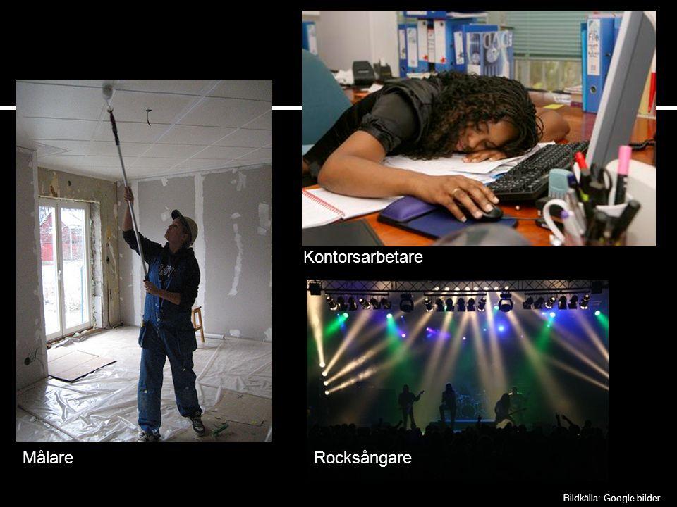 Målare Kontorsarbetare Rocksångare Bildkälla: Google bilder
