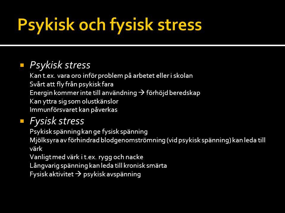 Psykisk stress Kan t.ex.