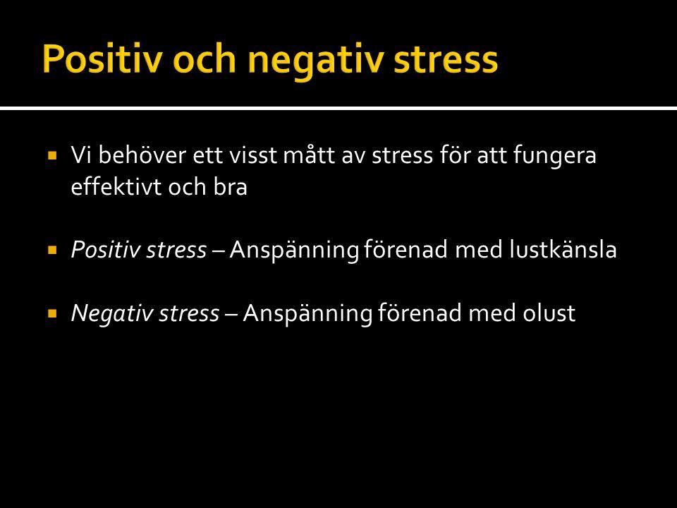  Vi behöver ett visst mått av stress för att fungera effektivt och bra  Positiv stress – Anspänning förenad med lustkänsla  Negativ stress – Anspänning förenad med olust