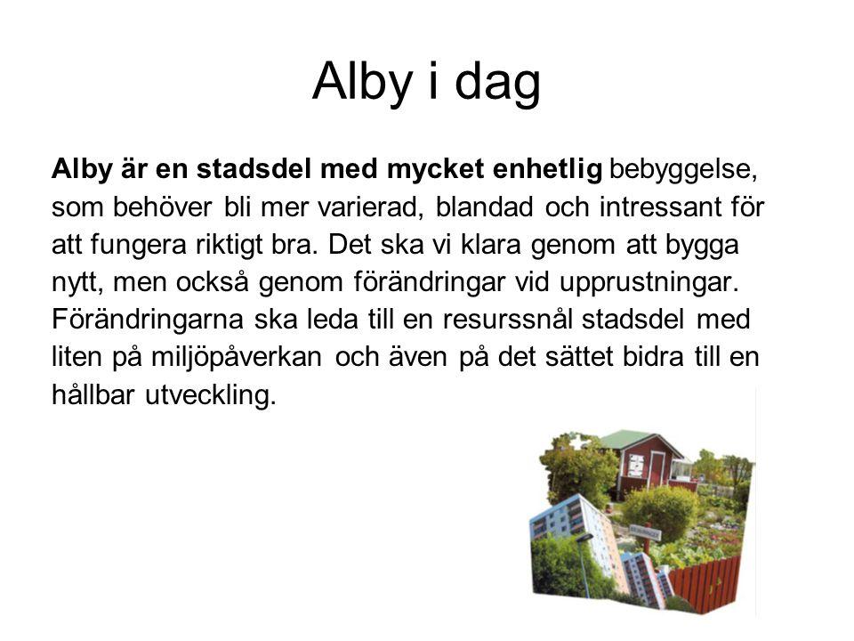 Alby i dag Alby är en stadsdel med mycket enhetlig bebyggelse, som behöver bli mer varierad, blandad och intressant för att fungera riktigt bra.