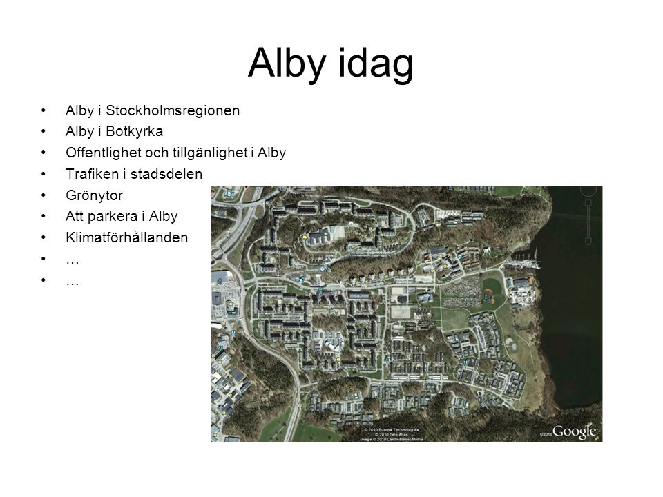 Alby idag Alby i Stockholmsregionen Alby i Botkyrka Offentlighet och tillgänlighet i Alby Trafiken i stadsdelen Grönytor Att parkera i Alby Klimatförhållanden …