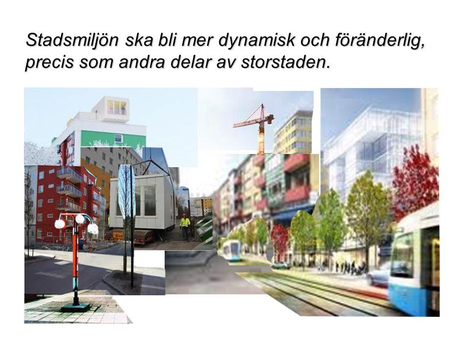 Stadsmiljön ska bli mer dynamisk och föränderlig, precis som andra delar av storstaden.