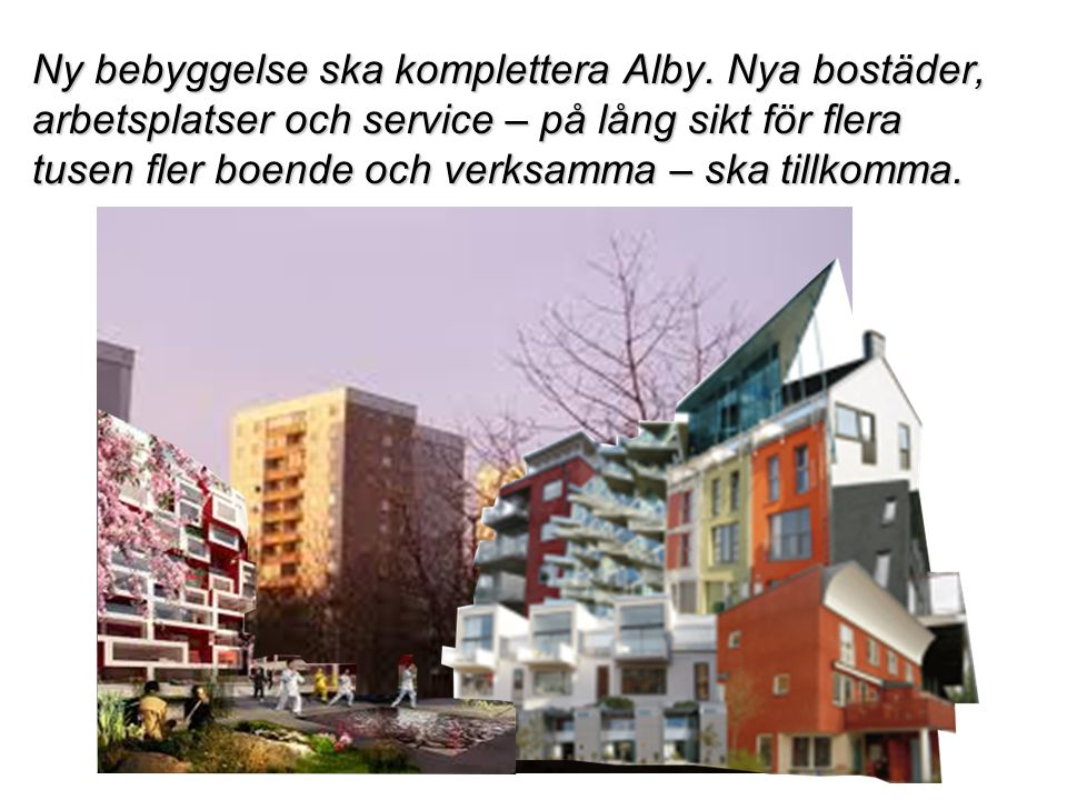 Ny bebyggelse ska komplettera Alby.