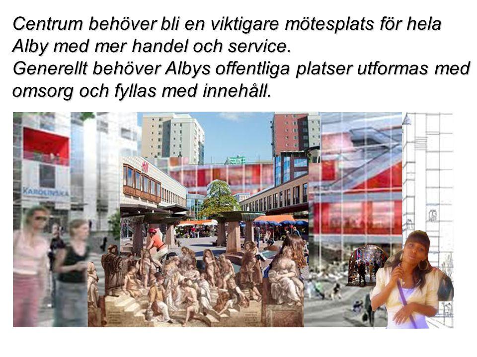 Centrum behöver bli en viktigare mötesplats för hela Alby med mer handel och service.