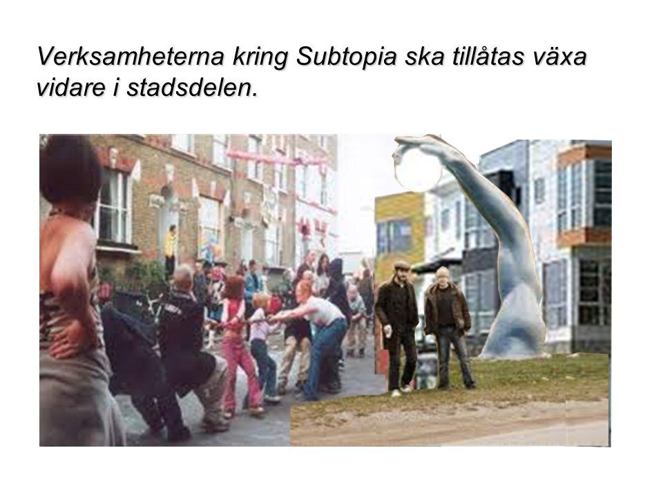 Verksamheterna kring Subtopia ska tillåtas växa vidare i stadsdelen.