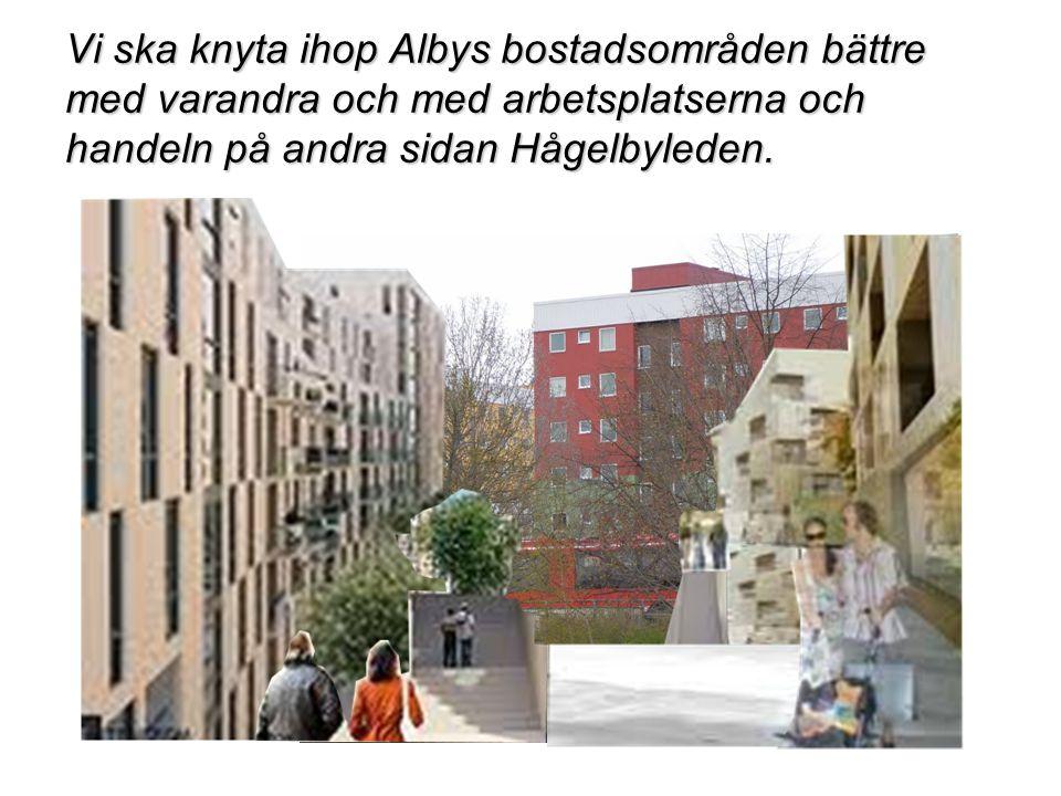 Vi ska knyta ihop Albys bostadsområden bättre med varandra och med arbetsplatserna och handeln på andra sidan Hågelbyleden.