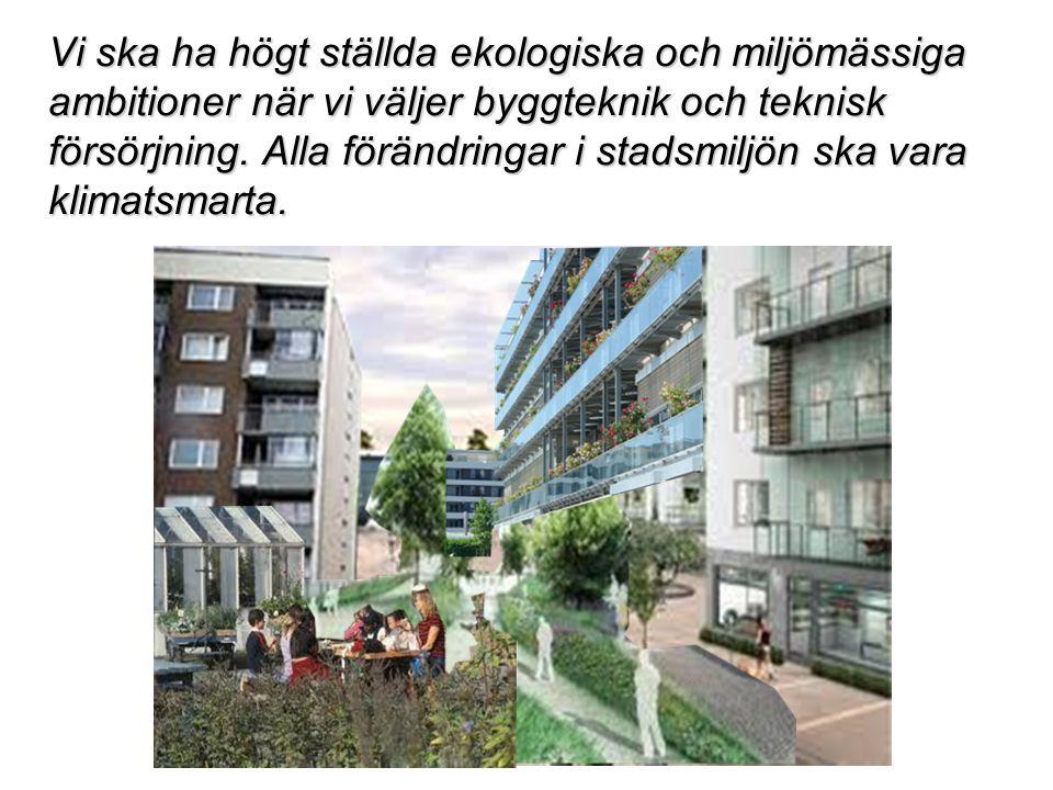 Vi ska ha högt ställda ekologiska och miljömässiga ambitioner när vi väljer byggteknik och teknisk försörjning.
