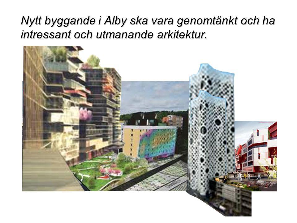 Nytt byggande i Alby ska vara genomtänkt och ha intressant och utmanande arkitektur.