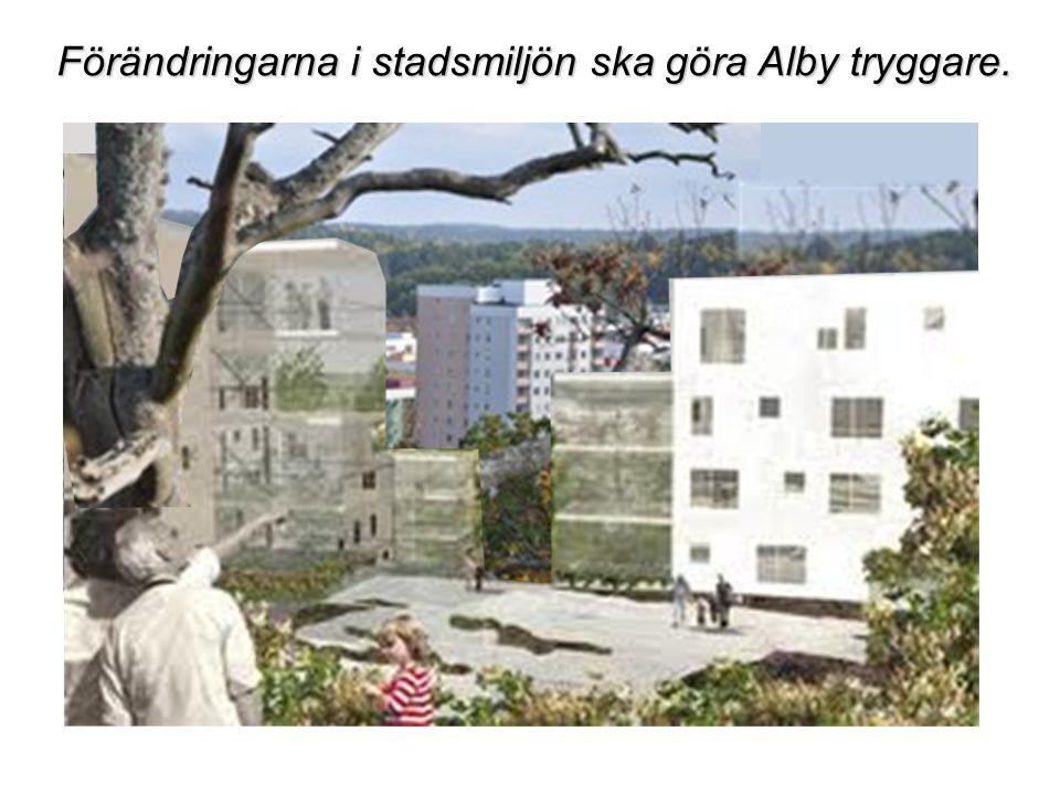 Förändringarna i stadsmiljön ska göra Alby tryggare.
