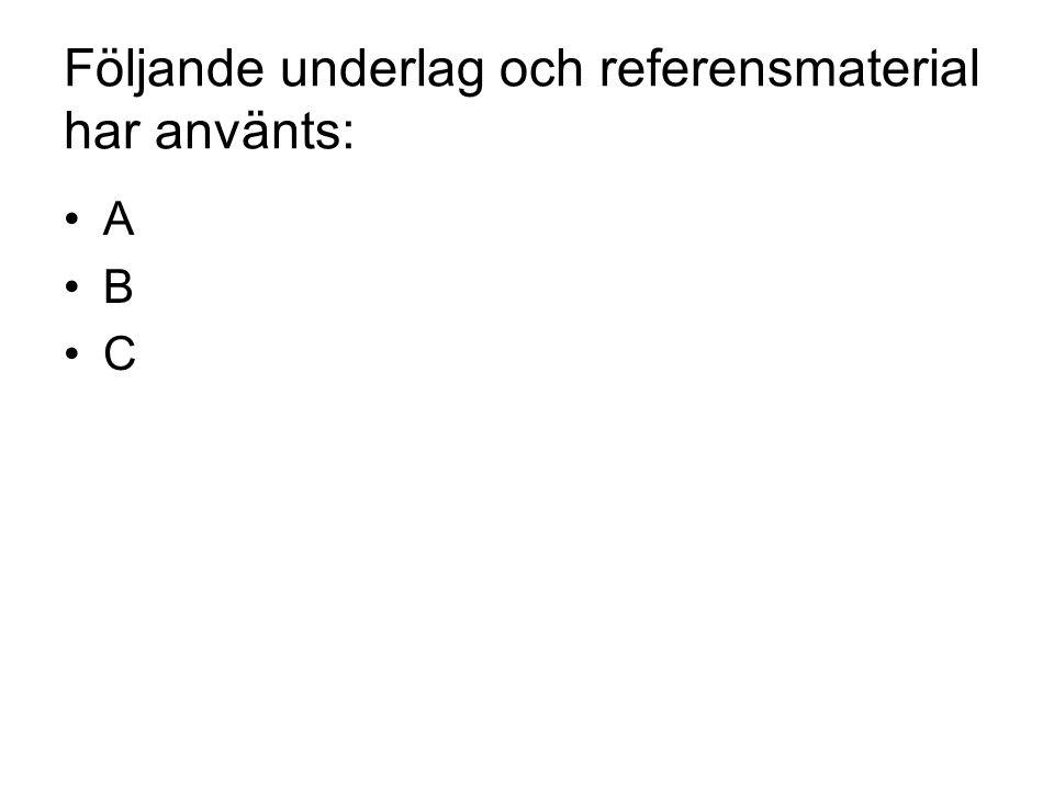 Följande underlag och referensmaterial har använts: A B C