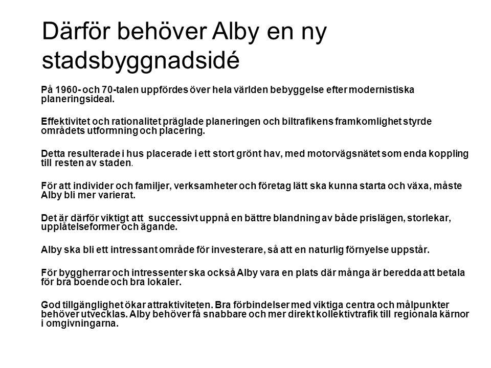 Därför behöver Alby en ny stadsbyggnadsidé På 1960- och 70-talen uppfördes över hela världen bebyggelse efter modernistiska planeringsideal.