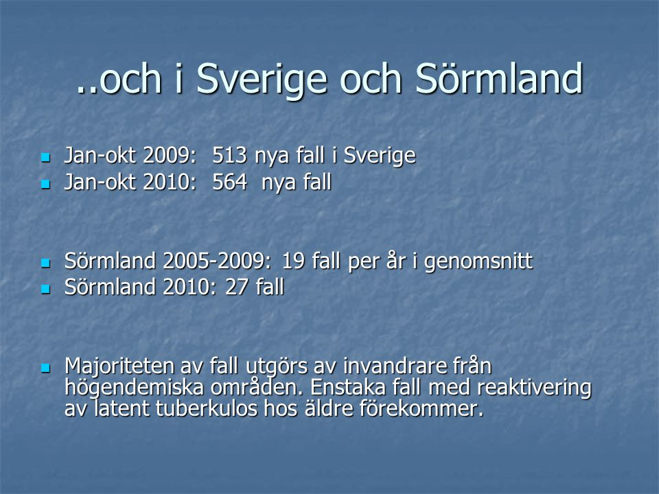 ..och i Sverige och Sörmland Jan-okt 2009: 513 nya fall i Sverige Jan-okt 2009: 513 nya fall i Sverige Jan-okt 2010: 564 nya fall Jan-okt 2010: 564 ny