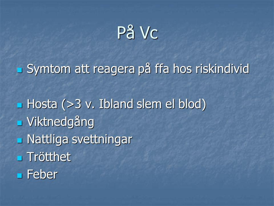 På Vc Symtom att reagera på ffa hos riskindivid Symtom att reagera på ffa hos riskindivid Hosta (>3 v. Ibland slem el blod) Hosta (>3 v. Ibland slem e