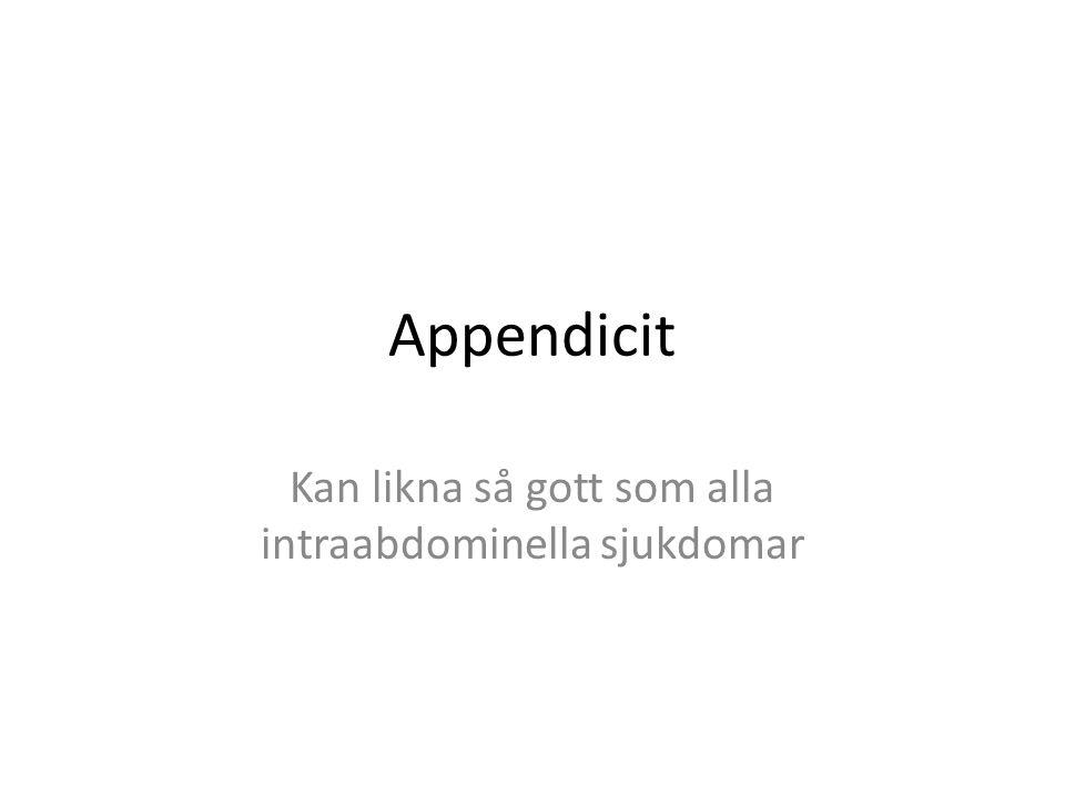 Appendicit Kan likna så gott som alla intraabdominella sjukdomar