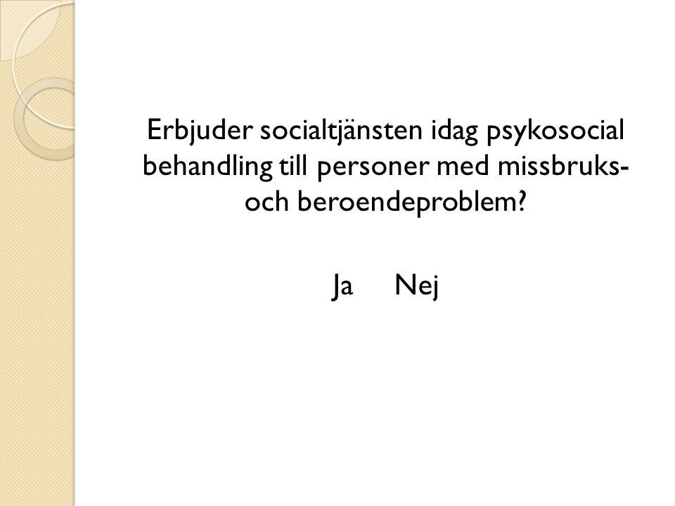 Erbjuder socialtjänsten idag psykosocial behandling till personer med missbruks- och beroendeproblem.