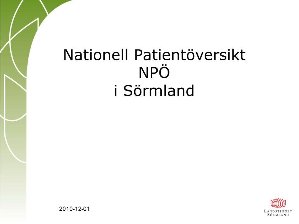 2010-12-01 Nationell PatientÖversikt - NPÖ En enkel form för Sammanhållen Journalföring och Direktåtkomst eller Nationell Patientöversikt är ett bidrag till visionen om rätt information på rätt plats, i rätt tid och till rätt användare, oberoende av organisationstillhörighet. En viktigt del i förverkligandet av Nationell IT-strategi för vård och omsorg (2006) Nationell eHälsa (2010)