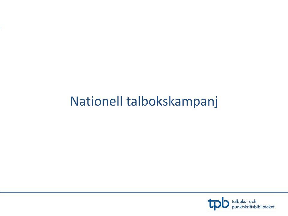 Inleds hösten 2012 under Bok & Bibliotek Syftet är att nå ut till talboksberättigade som ej känner till tjänsten Egen nedladdning Målgrupp: unga vuxna 16-25 år Personer med dyslexi/läs- & skrivsvårigheter Nationell kampanj