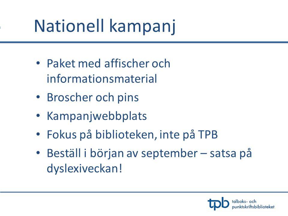 Paket med affischer och informationsmaterial Broscher och pins Kampanjwebbplats Fokus på biblioteken, inte på TPB Beställ i början av september – satsa på dyslexiveckan!