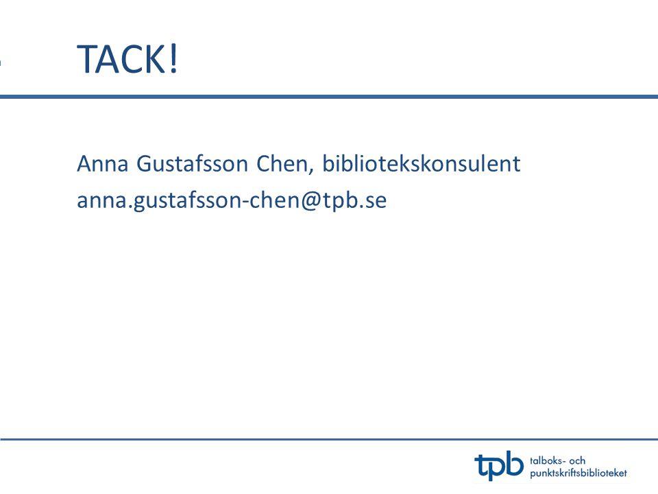 Anna Gustafsson Chen, bibliotekskonsulent anna.gustafsson-chen@tpb.se TACK!