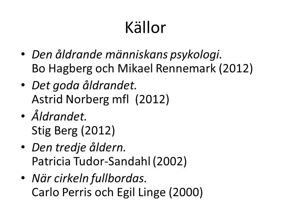Källor Den åldrande människans psykologi. Bo Hagberg och Mikael Rennemark (2012) Det goda åldrandet. Astrid Norberg mfl (2012) Åldrandet. Stig Berg (2