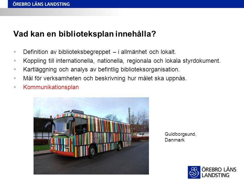 Vad kan en biblioteksplan innehålla?  Definition av biblioteksbegreppet – i allmänhet och lokalt.  Koppling till internationella, nationella, region