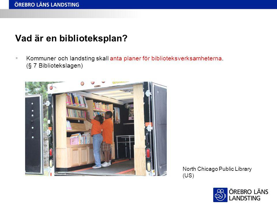 Vad är en biblioteksplan?  Kommuner och landsting skall anta planer för biblioteksverksamheterna. (§ 7 Bibliotekslagen) North Chicago Public Library