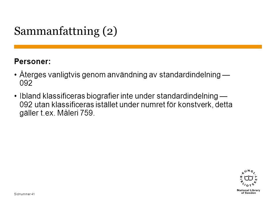 Sidnummer 41 Sammanfattning (2) Personer: Återges vanligtvis genom användning av standardindelning — 092 Ibland klassificeras biografier inte under st