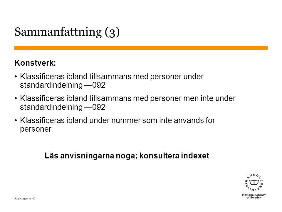 Sidnummer 42 Sammanfattning (3) Konstverk: Klassificeras ibland tillsammans med personer under standardindelning —092 Klassificeras ibland tillsammans