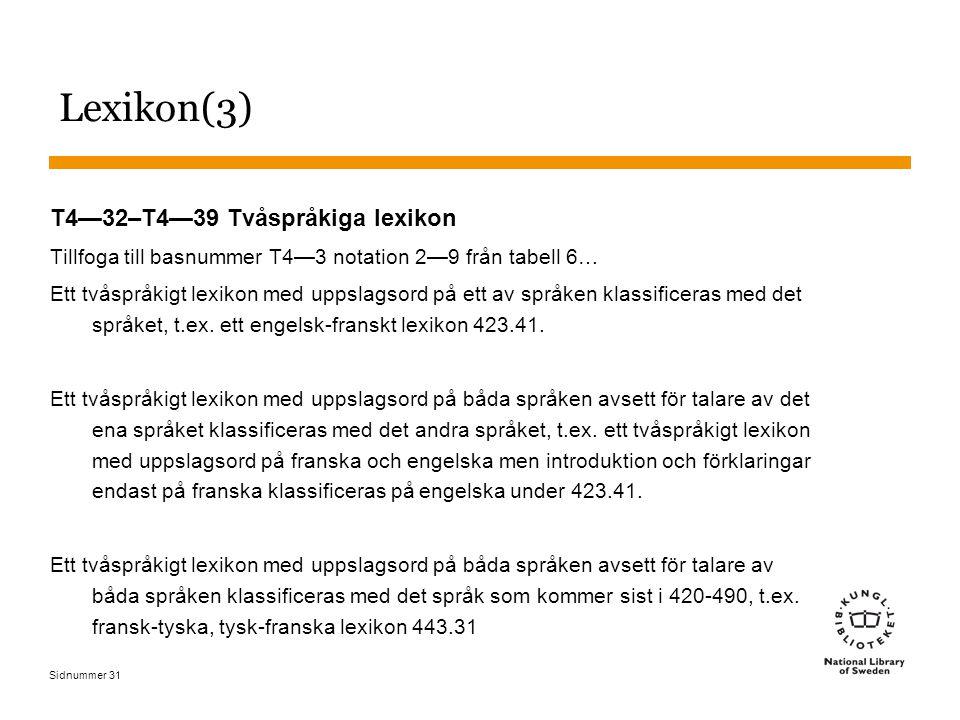 Sidnummer 31 Lexikon(3) T4—32–T4—39 Tvåspråkiga lexikon Tillfoga till basnummer T4—3 notation 2—9 från tabell 6… Ett tvåspråkigt lexikon med uppslagsord på ett av språken klassificeras med det språket, t.ex.