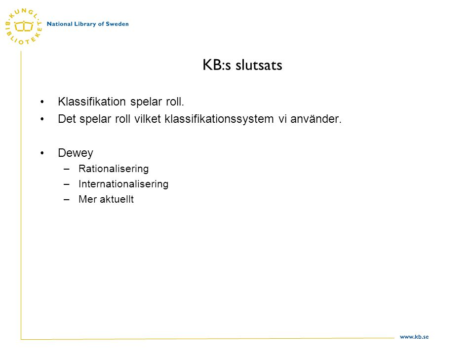 KB:s slutsats Klassifikation spelar roll. Det spelar roll vilket klassifikationssystem vi använder.