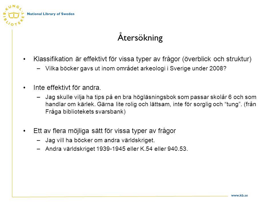www.kb.se Återsökning Klassifikation är effektivt för vissa typer av frågor (överblick och struktur) –Vilka böcker gavs ut inom området arkeologi i Sverige under 2008.