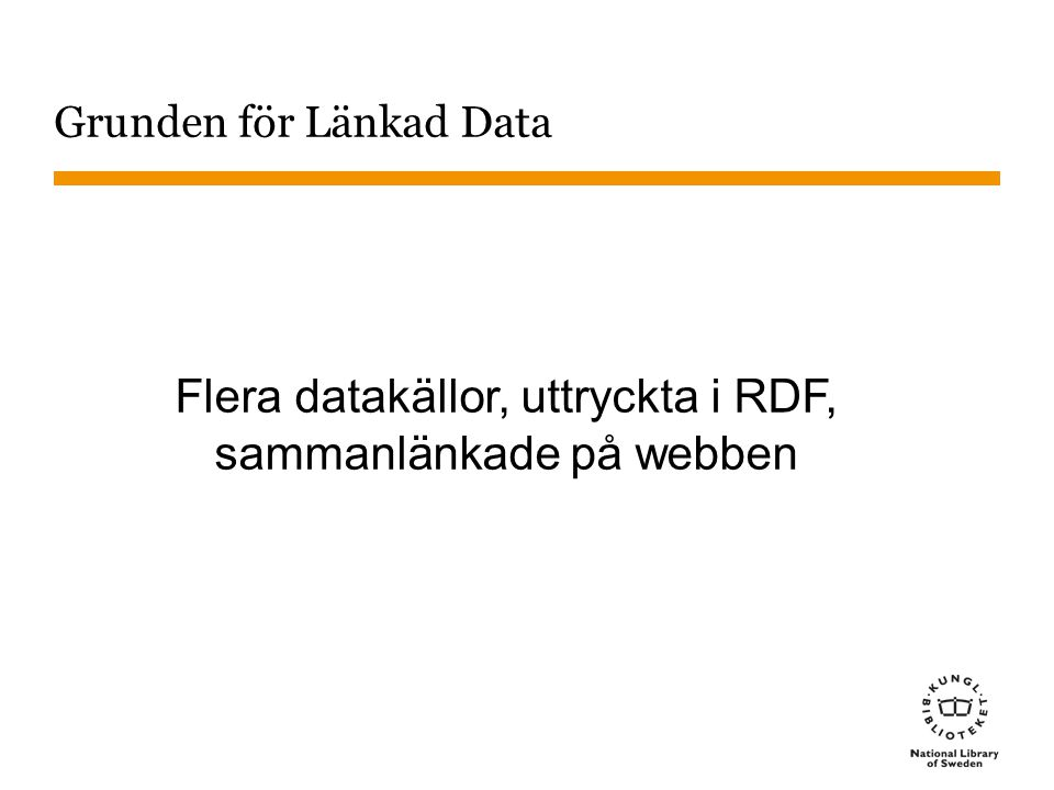 Grunden för Länkad Data Flera datakällor, uttryckta i RDF, sammanlänkade på webben