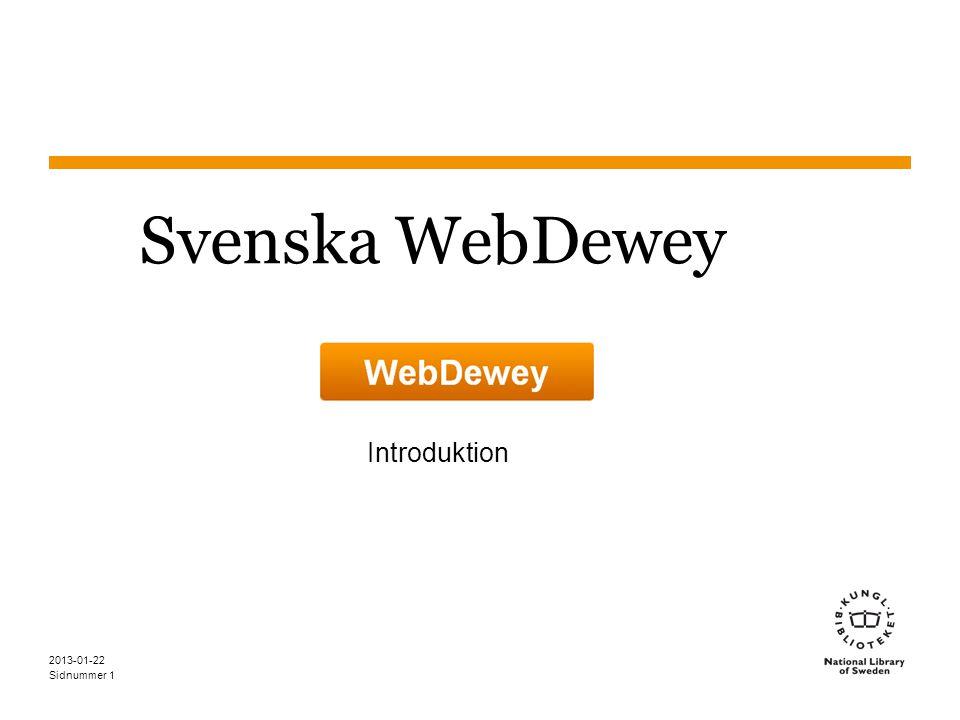 Sidnummer 2013-01-22 2 Mål Lära sig använda WebDewey –Känna till vad WebDewey innehåller –Kunna söka, bläddra, och navigera i hierarkierna på ett effektivt sätt –Förstå strukturen i en post i WebDewey