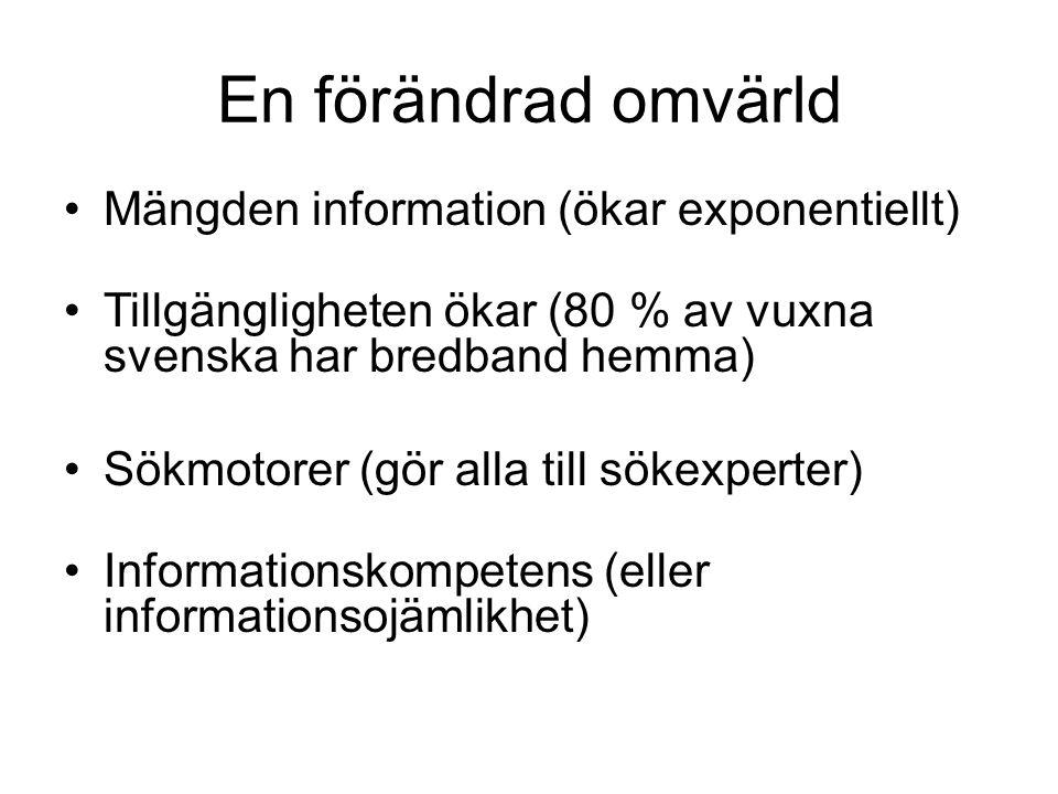 En förändrad omvärld Mängden information (ökar exponentiellt) Tillgängligheten ökar (80 % av vuxna svenska har bredband hemma) Sökmotorer (gör alla till sökexperter) Informationskompetens (eller informationsojämlikhet)