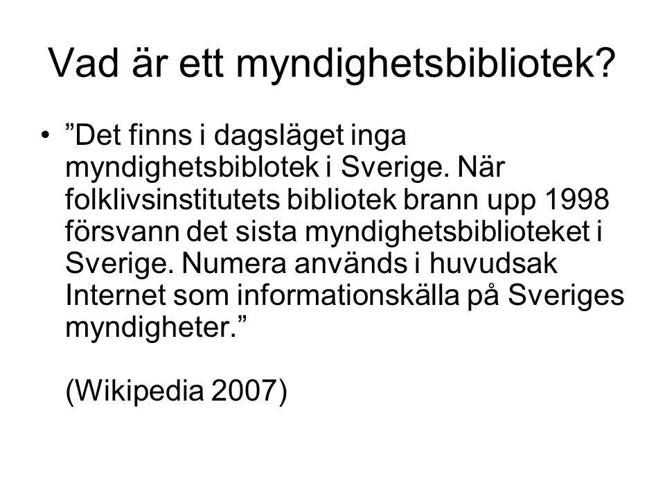 """Vad är ett myndighetsbibliotek? """"Det finns i dagsläget inga myndighetsbiblotek i Sverige. När folklivsinstitutets bibliotek brann upp 1998 försvann de"""
