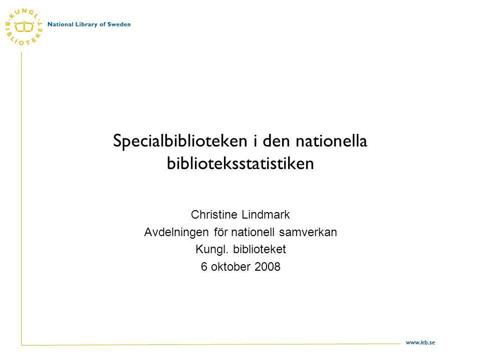 www.kb.se Specialbiblioteken i den nationella biblioteksstatistiken Christine Lindmark Avdelningen för nationell samverkan Kungl.