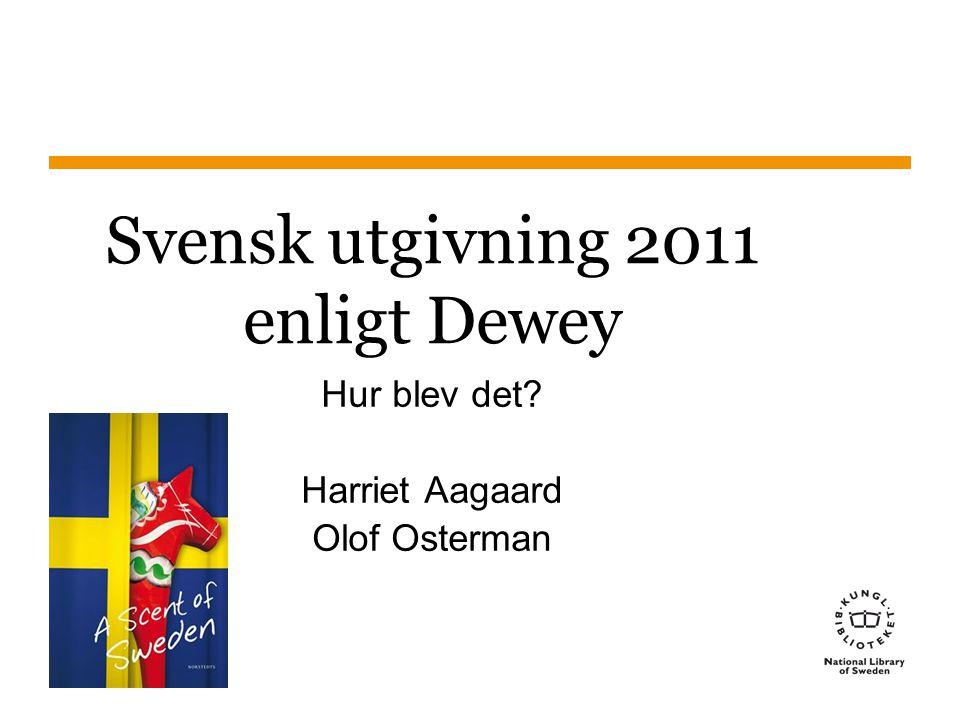 Sidnummer1 Svensk utgivning 2011 enligt Dewey Hur blev det? Harriet Aagaard Olof Osterman