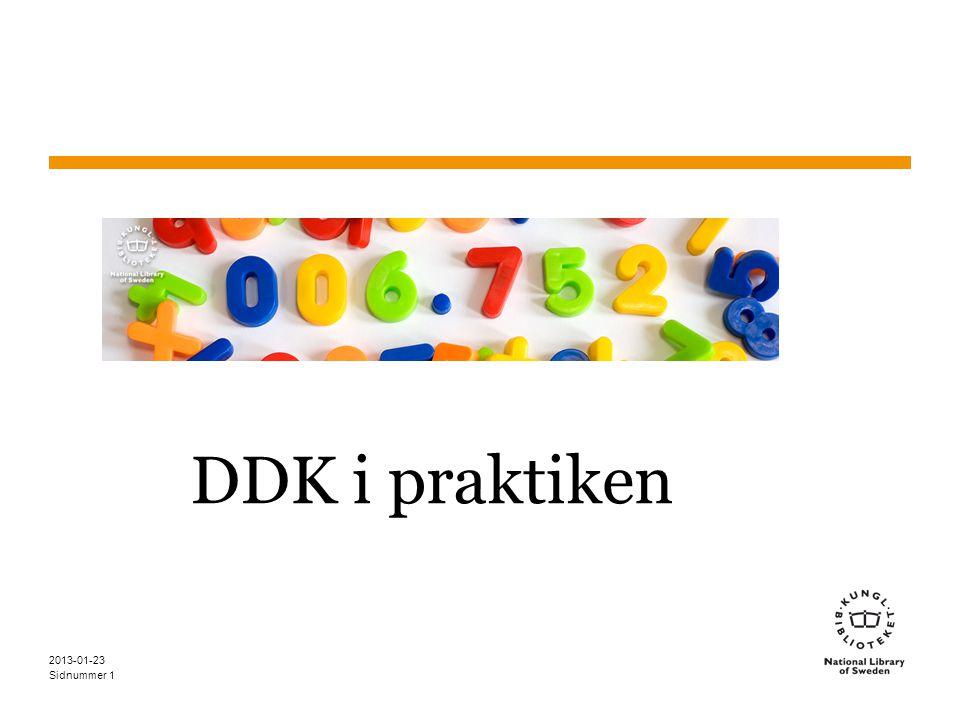 Sidnummer 2013-01-23 12 Deweyklassifikation i praktiken 1.Använd koder som andra gjort för det aktuella verket 2.Använd koder som andra gjort för liknande verk 3.Använd Svenska ämnesord, färdigbyggda nummer i WebDewey, andra verktyg 4.Konstruera i sista hand numret själv