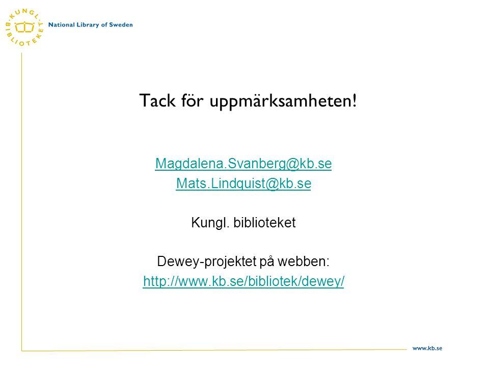 www.kb.se Tack för uppmärksamheten. Magdalena.Svanberg@kb.se Mats.Lindquist@kb.se Kungl.