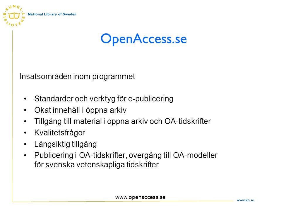 www.kb.se www.openaccess.se OpenAccess.se Standarder och verktyg för e-publicering Ökat innehåll i öppna arkiv Tillgång till material i öppna arkiv och OA-tidskrifter Kvalitetsfrågor Långsiktig tillgång Publicering i OA-tidskrifter, övergång till OA-modeller för svenska vetenskapliga tidskrifter Insatsområden inom programmet