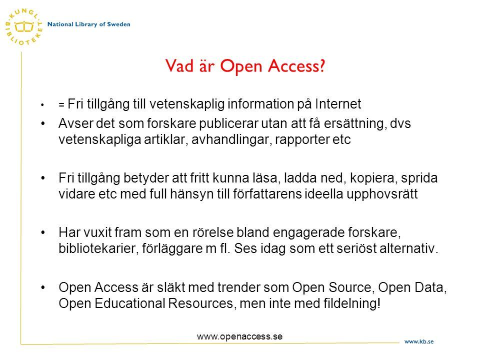 www.kb.se www.openaccess.se OpenAccess.se är ett utvecklingsprogram som ska främja maximal synlighet för arbeten som produceras av forskare, lärare och studenter, genom stöd till e-publicering inom högskolan Programmet genomförs 2006 - 2009 av Kungl.