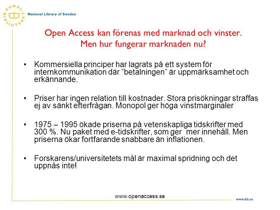 www.kb.se www.openaccess.se Open Access kan förenas med marknad och vinster.