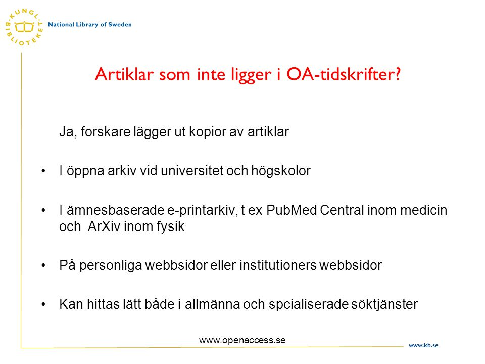 www.kb.se www.openaccess.se Artiklar som inte ligger i OA-tidskrifter.