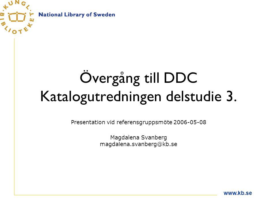 www.kb.se Övergång till DDC Katalogutredningen delstudie 3.