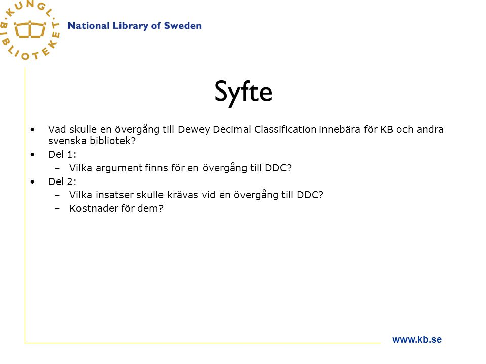 www.kb.se Syfte Vad skulle en övergång till Dewey Decimal Classification innebära för KB och andra svenska bibliotek.