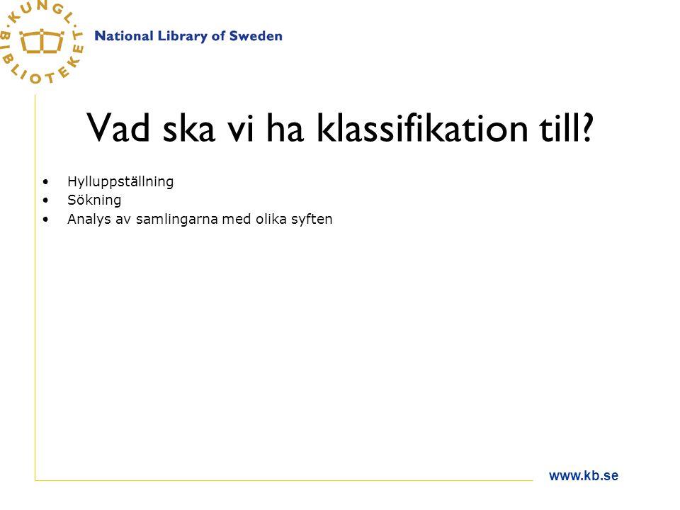 www.kb.se Vad ska vi ha klassifikation till.