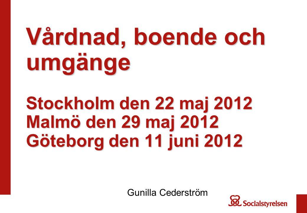 Vårdnad, boende och umgänge Stockholm den 22 maj 2012 Malmö den 29 maj 2012 Göteborg den 11 juni 2012 Gunilla Cederström